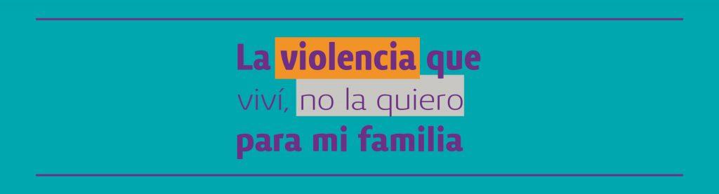 La violencia que viví, no la quiero para mi familia